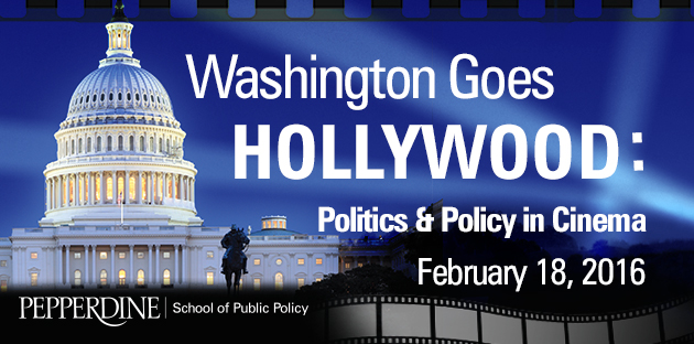 Washington Goes Hollywood: Politics and Policy in Cinema ad - Pepperdine University