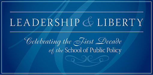 Leadership and Libery: Celebrating the First Decade of the School of Public Policy
